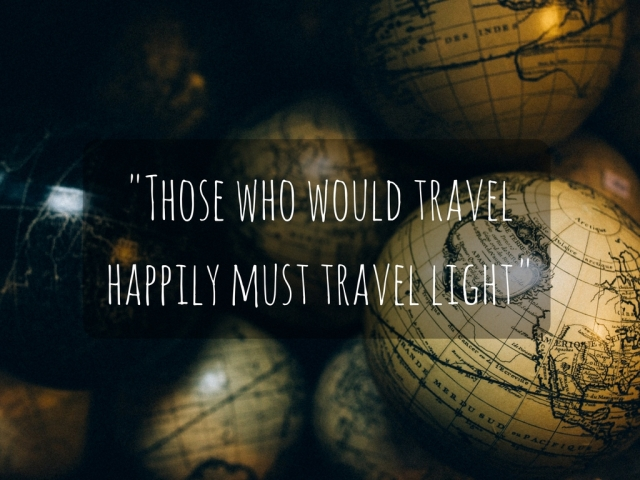 Those who would travel happily must travel light