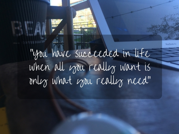 you-have-succeeded-in-life-when-all-you-really-want-is-only-what-you-really-need