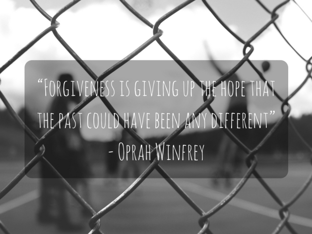"""Forgiveness is giving up the hope that the past could have been any different""- Oprah Winfrey"