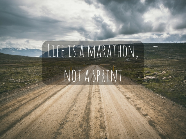 Life is a marathon, not a sprint